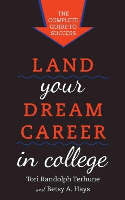 Land Your Dream Career in College: The Complete Guide to Success (Paperback)