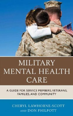 Military Mental Health Care: A Guide for Service Members, Veterans, Families, and Community (Hardcover)