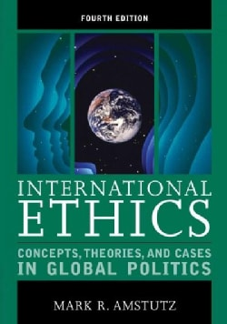 International Ethics: Concepts, Theories, and Cases in Global Politics (Paperback)