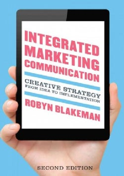 Integrated Marketing Communication: Creative Strategy from Idea to Implementation (Hardcover)