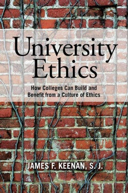 University Ethics: How Colleges Can Build and Benefit from a Culture of Ethics (Hardcover)