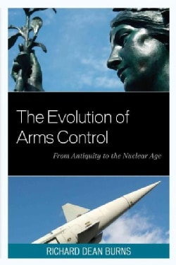 The Evolution of Arms Control: From Antiquity to the Nuclear Age (Paperback)