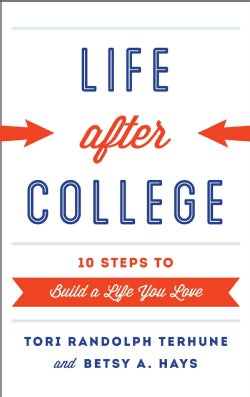 Life After College: Ten Steps to Build a Life You Love (Hardcover)