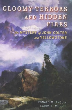 Gloomy Terrors and Hidden Fires: The Mystery of John Colter and Yellowstone (Hardcover)