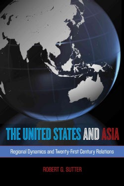 The United States and Asia: Regional Dynamics and Twenty-first-Century Relations (Paperback)