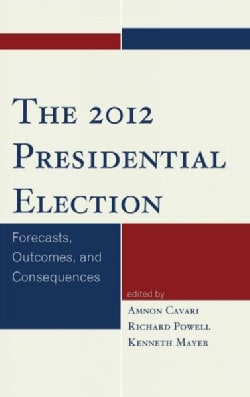 The 2012 Presidential Election: Forecasts, Outcomes, and Consequences (Hardcover)