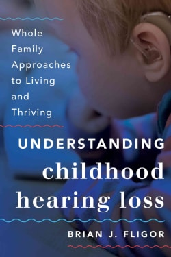 Understanding Childhood Hearing Loss: Whole Family Approaches to Living and Thriving (Hardcover)