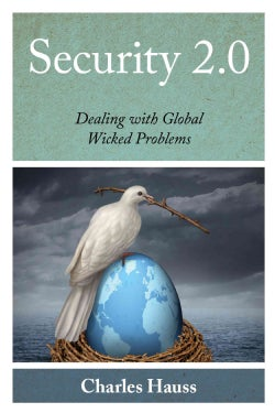 Security 2.0: Dealing with Global Wicked Problems (Paperback)