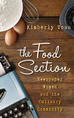 The Food Section: Newspaper Women and the Culinary Community (Hardcover)
