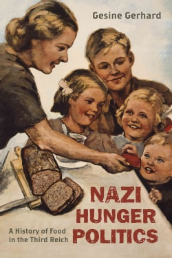 Nazi Hunger Politics: A History of Food in the Third Reich (Hardcover)