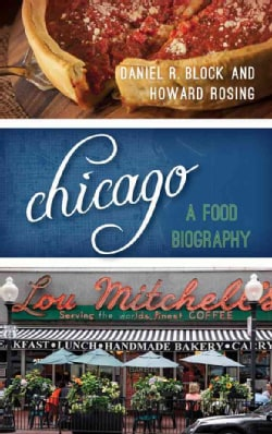 Chicago: A Food Biography (Hardcover)