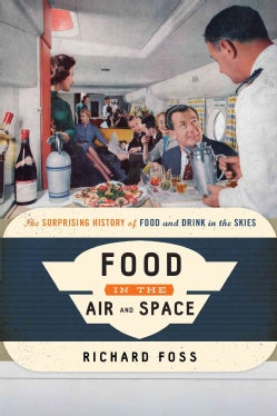 Food in the Air and Space: The Surprising History of Food and Drink in the Skies (Hardcover)