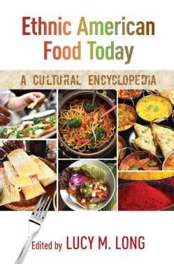 Ethnic American Food Today: A Cultural Encyclopedia (Hardcover)