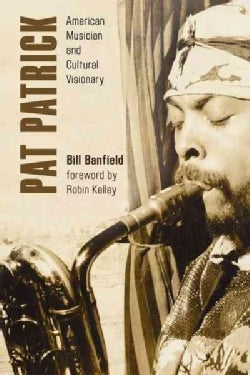 Pat Patrick: American Musician and Cultural Visionary (Hardcover)