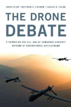 The Drone Debate: A Primer on the U.S. Use of Unmanned Aircraft Outside Conventional Battlefields (Hardcover)