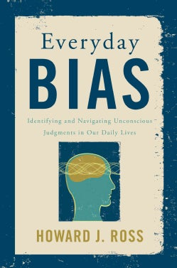 Everyday Bias: Identifying and Overcoming Unconscious Judgements in Our Daily Lives (Hardcover)