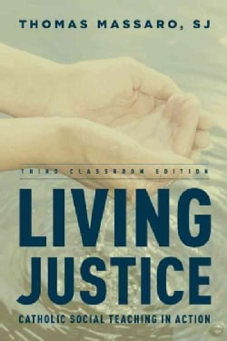 Living Justice: Catholic Social Teaching in Action: Classroom Edition (Paperback)