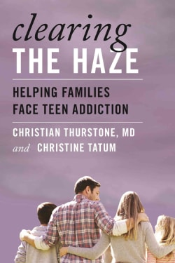 Clearing the Haze: Helping Families Face Teen Addiction (Hardcover)