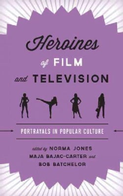 Heroines of Film and Television: Portrayals in Popular Culture (Hardcover)