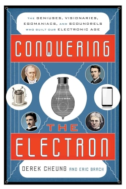 Conquering the Electron: The Geniuses, Visionaries, Egomaniacs, and Scoundrels Who Built Our Electronic Age (Hardcover)