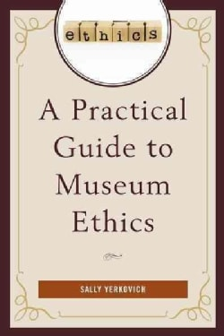 A Practical Guide to Museum Ethics (Hardcover)