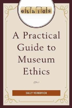 A Practical Guide to Museum Ethics (Paperback)