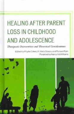 Healing After Parent Loss in Childhood and Adolescence: Therapeutic Interventions and Theoretical Considerations (Hardcover)