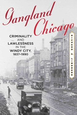 Gangland Chicago: Criminality and Lawlessness in the Windy City, 1837-1990 (Hardcover)
