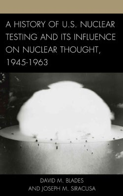A History of U. S. Nuclear Testing and Its Influence on Nuclear Thought, 1945-1963 (Hardcover)