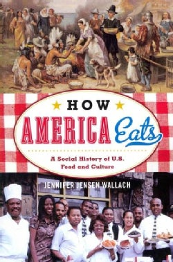 How America Eats: A Social History of U.S. Food and Culture (Paperback)