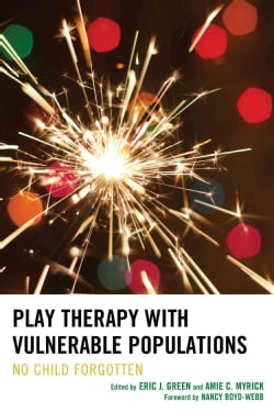 Play Therapy With Vulnerable Populations: No Child Forgotten (Hardcover)