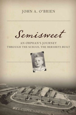 Semisweet: An Orphan's Journey Through the School the Hersheys Built (Hardcover)