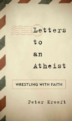 Letters to an Atheist: Wrestling With Faith (Hardcover)