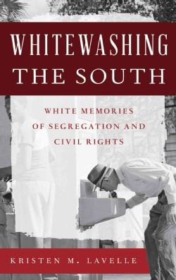 Whitewashing the South: White Memories of Segregation and Civil Rights (Hardcover)