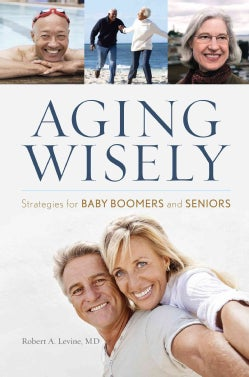 Aging Wisely: Strategies for Baby Boomers and Seniors (Hardcover)