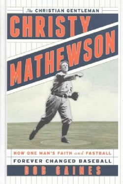 Christy Mathewson, The Christian Gentleman: How One Man's Faith and Fastball Forever Changed Baseball (Hardcover)