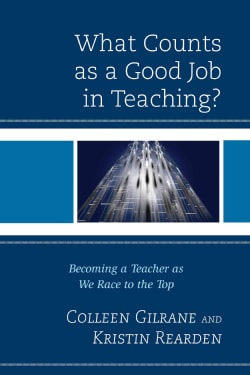 What Counts As a Good Job in Teaching?: Becoming a Teacher As We Race to the Top (Paperback)
