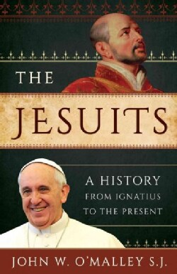 The Jesuits: A History from Ignatius to the Present (Hardcover)