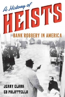 A History of Heists: Bank Robbery in America (Hardcover)