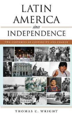 Latin America Since Independence: Two Centuries of Continuity and Change (Paperback)