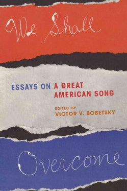 We Shall Overcome: Essays on a Great American Song (Hardcover)