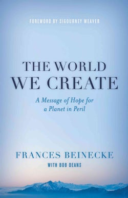 The World We Create: A Message of Hope for a Planet in Peril (Hardcover)