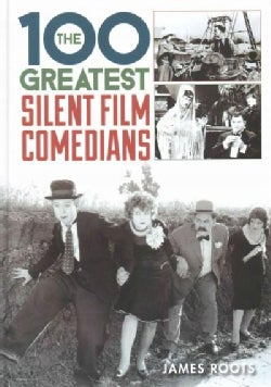 The 100 Greatest Silent Film Comedians (Hardcover)