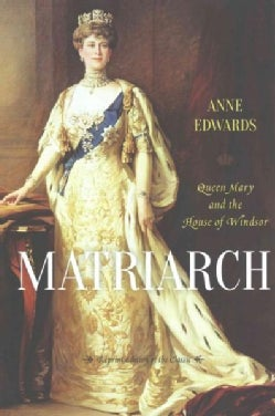 Matriarch: Queen Mary and the House of Windsor (Paperback)