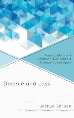Divorce and Loss: Helping Adults and Children Mourn When a Marriage Comes Apart (Paperback)
