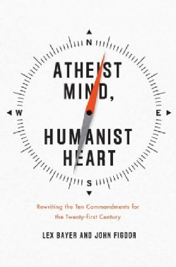 Atheist Mind, Humanist Heart: Rewriting the Ten Commandments for the Twenty-first Century (Hardcover)