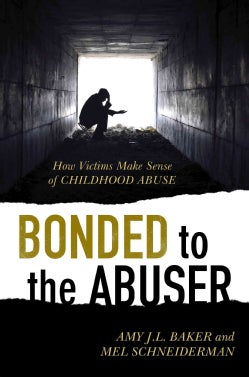 Bonded to the Abuser: How Victims Make Sense of Childhood Abuse (Hardcover)
