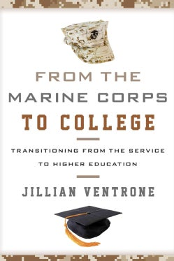 From the Marine Corps to College: Transitioning from the Service to Higher Education (Hardcover)