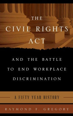 The Civil Rights Act and the Battle to End Workplace Discrimination: A 50 Year History (Hardcover)