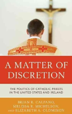 A Matter of Discretion: The Politics of Catholic Priests in the United States and Ireland (Hardcover)